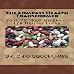 The Compass Health Transformer: Your 72-Hour Blueprint for Healthy Living | Dr. Chio Ugochukwu