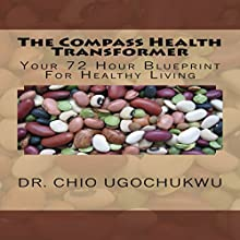 The Compass Health Transformer: Your 72-Hour Blueprint for Healthy Living (       UNABRIDGED) by Dr. Chio Ugochukwu Narrated by Rick Vaught
