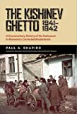 img - for The Kishinev Ghetto, 1941 1942: A Documentary History of the Holocaust in Romania's Contested Borderlands book / textbook / text book