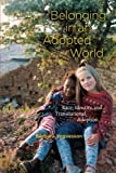 img - for Belonging in an Adopted World: Race, Identity, and Transnational Adoption (Chicago Series in Law and Society) Paperback - June 15, 2010 book / textbook / text book