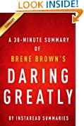 Daring Greatly  Brene Brown - A 30-minute Summary: How the Courage to Be Vulnerable Transforms the Way We Live, Love, Parent, and Lead