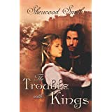 The Trouble with Kings ~ Sherwood Smith