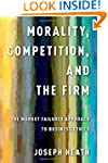 Morality, Competition, and the Firm:...