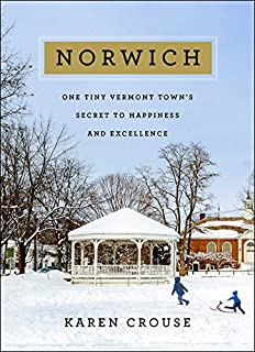 Book Cover: Norwich: One Tiny Vermont Town's Secret to Happiness and Excellence