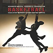 Advanced Mental Toughness Training for Basketball: Visualization Techniques to Reach Your True Potential (       UNABRIDGED) by Joseph Correa Narrated by Andrea Erickson