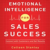 Emotional Intelligence for Sales Success: Connect with Customers and Get Results | [Colleen Stanley]