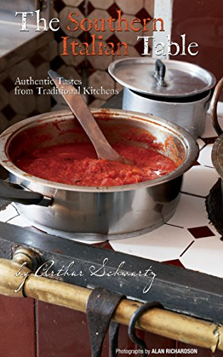 The Southern Italian Table: Authentic Tastes from Traditional Kitchens by Arthur Schwartz