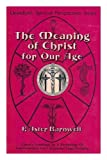 The Meaning of Christ for Our Age (Llewellyn's Spiritual Perspectives Series) (087542032X) by Barnwell, F. Aster