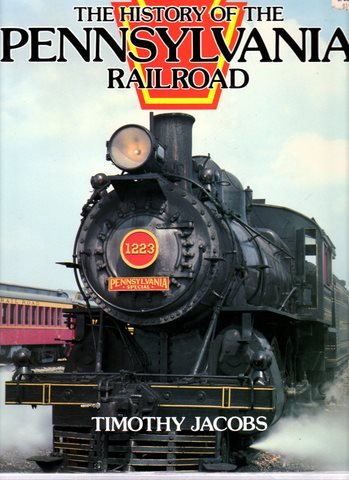 The History of the Pennsylvania Railroad (Great Rails Series), Timothy Jacobs