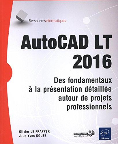 AutoCAD LT 2016 - Des fondamentaux à la présentation détaillée autour de projets professionnels