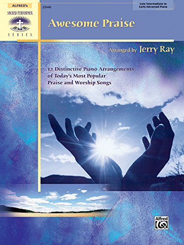 Awesome Praise: 12 Distinctive Piano Arrangements of Today's Most Popular Praise and Worship Songs (Sacred Performer Col