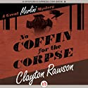 No Coffin for the Corpse (       UNABRIDGED) by Clayton Rawson Narrated by Gregory Gorton