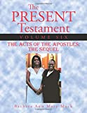 img - for The Present Testament Volume Six: The Acts of the Apostles: The Sequel book / textbook / text book