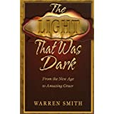 Light That Was Dark: From the New Age to Amazing Graceby Warren Smith
