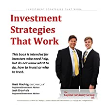 Investment Stategies That Work: For Investors Who Need Help, but Do Not Know What to Do, How to Invest, or Who to Trust (       UNABRIDGED) by Brett Machtig, Josh Gronholz Narrated by Brett Machtig, Josh Gronholz
