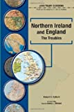 img - for NORTHERN IRELAND AND ENGLAND: THE TROUBLES (Arbitrary Borders: Political Boundaries in World History) book / textbook / text book