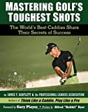 img - for Mastering Golf's Toughest Shots, The World's Best Caddies Share Their Secrets of Success book / textbook / text book
