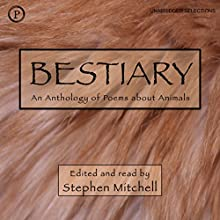 Bestiary: An Anthology of Animal Poems Audiobook by Stephen Mitchell Narrated by Stephen Mitchell