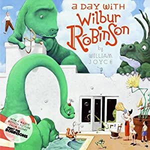A Day with Wilbur Robinson | [William Joyce]