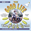 The Good Life, Volume 4: The Happy Event Radio/TV Program by BBC Audiobooks Narrated by Richard Briers, Felicity Kendal, Paul Eddington, Penelope Keith