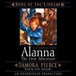Alanna: The First Adventure: Song of the Lioness Quartet #1: (       UNABRIDGED) by Tamora Pierce Narrated by Trini Alvarado