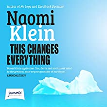 This Changes Everything: Capitalism vs the Climate (       UNABRIDGED) by Naomi Klein Narrated by Liza Ross