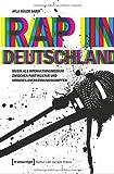 Rap in Deutschland: Musik als Interaktionsmedium zwischen Partykultur und urbanen Anerkennungskämpfen (Kultur und soziale Praxis)