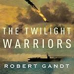 The Twilight Warriors: The Deadliest Naval Battle of World War II and the Men Who Fought It | Robert Gandt