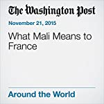 What Mali Means to France | Adam Taylor
