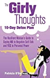 Patricia O'Gorman The Girly Thoughts 10-Day Detox Plan: The Resilient Womans Guide to Saying No to Negative Self-Talk and Yes to Personal Power