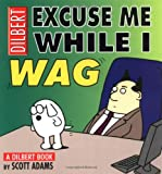 Excuse Me While I Wag: A Dilbert Book (Dilbert Books (Paperback Andrews McMeel)) (0740713906) by Adams, Scott