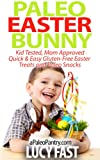 Paleo Easter Bunny: Kid Tested, Mom Approved - Quick & Easy Gluten-Free Easter Treats and Paleo Snacks (Paleo Diet Solution Series)
