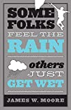 Some Folks Feel the Rain Others Just Get Wet