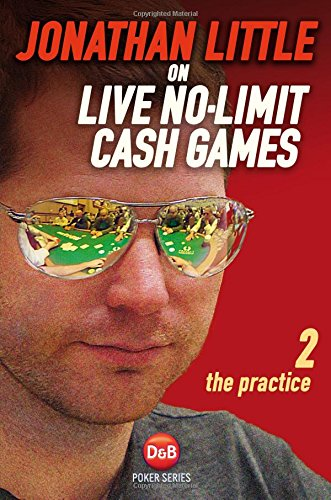 Jonathan Little on Live No-Limit Cash Games: The Practice (D&B Poker Series) (Volume 2), by Jonathan Little