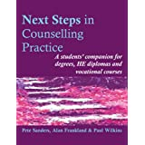 Next Steps in Counselling Practice: A students' companion for degrees, HE diplomas and vocational courses: A Students' Companion for Certificate and ... Skills Courses (Steps in Counselling Series)by Pete Sanders