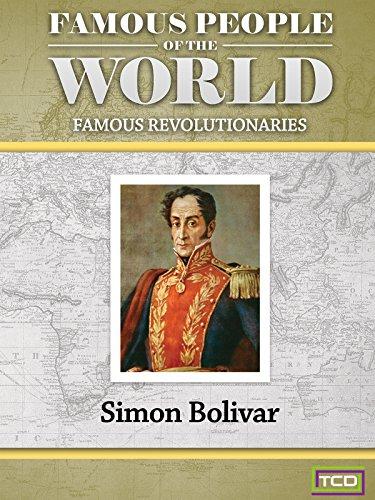 Famous People of the World - Famous Revolutionaries - Simon Bolivar