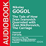 'The Tale of How Ivan Ivanovich Quarreled with Ivan Nikiforovich' and 'The Carriage' [Russian Edition] | Nikolay Gogol