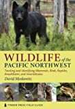 Wildlife of the Pacific Northwest: Tracking and Identifying Mammals, Birds, Reptiles, Amphibians, and Invertebrates (Timber Press Field Guide)