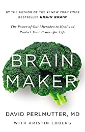 Brain Maker: The Power of Gut Microbes to Heal and Protect Your Brain–for Life