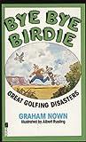 Bye Bye Birdie (0708840485) by GRAHAM NOWN