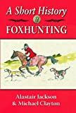 A Short History of Foxhunting (1906122571) by Jackson, Alastair