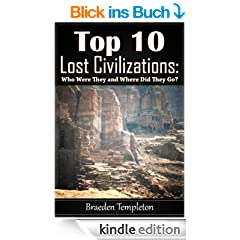 Top 10 Lost Civilizations: Who Were They and Where Did They Go? (English Edition)