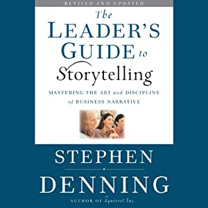 The Leader's Guide to Storytelling: Mastering the Art and Discipline of Business Narrative, Revised and Updated | [Stephen Denning]