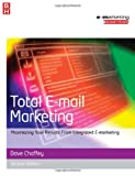 Total E-mail Marketing: Maximizing Your Results from Integrated E-marketing (Emarketing Essentials)