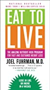 Eat to Live: The Amazing Nutrient-Ric…