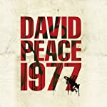 Nineteen Seventy Seven: Red Riding Quartet (       UNABRIDGED) by David Peace Narrated by Saul Reichlin