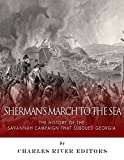 Shermans March to the Sea: The History of the Savannah Campaign that Subdued Georgia