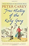 True History of the Kelly Gang by Carey, Peter (2011) Carey. Peter