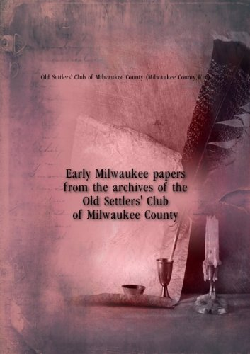 early-milwaukee-papers-from-the-archives-of-the-old-settlers-club-of-milwaukee-county-no-3