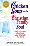 Chicken Soup for the Christian Family Soul: Stories to Open the Heart and Rekindle the Spirit (Chicken Soup for the Soul) (1558747141) by Canfield, Jack